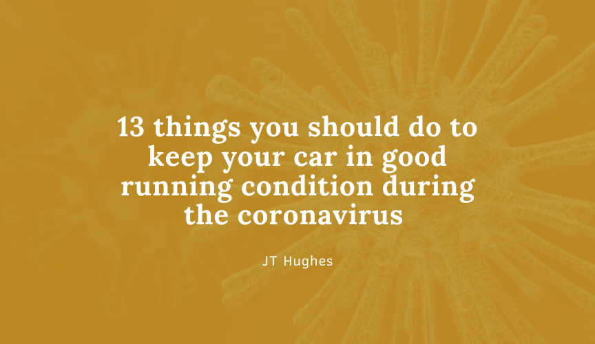 13 things you should do to keep your car in good running condition during the coronavirus shutdown